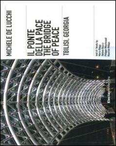 Foto Cover di Michele De Lucchi. Il ponte della Pace, Tbilisi, Georgia. Ediz. italiana e inglese, Libro di  edito da Mondadori Electa