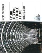Michele De Lucchi. Il ponte della Pace, Tbilisi, Georgia. Ediz. italiana e inglese