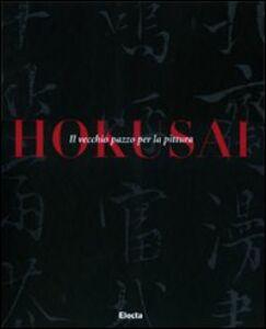Libro Hokusai. Il vecchio pazzo per la pittura G. Carlo Calza