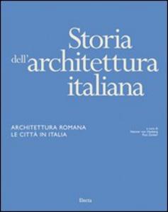 Libro Storia dell'architettura italiana. Architettura romana. Le città in Italia