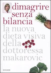 Dimagrire senza bilancia. La nuova dieta visiva della dottoressa Makarovic - Makarovic Maria - wuz.it