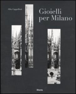 Libro Gioielli per Milano e il sistema orafo lombardo. Catalogo della mostra (Milano, 12 gennaio-6 febbraio 2011). Ediz. italiana e inglese