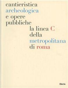 Foto Cover di Cantieristica archeologica e opere pubbliche: la linea C della metropolitana di Roma, Libro di  edito da Mondadori Electa