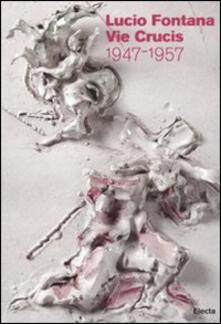 Lucio Fontana. Le Vie Crucis 1947-1957. Catalogo della mostra (Milano, 17 marzo-30 aprile 2011).pdf