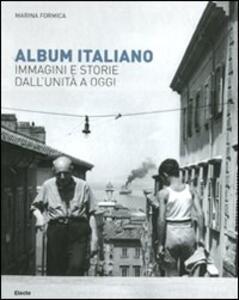 Album italiano. Immagini e storie dall'Unità a oggi