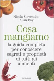 Cosa mangiamo. La guida completa per conoscere segreti e proprietà di tutti gli alimenti.pdf