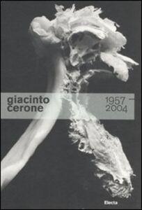 Libro Giacinto Cerone 1957-2004. Catalogo della mostra (Roma, 24 giugno-23 ottobre 2011)