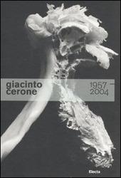 Giacinto Cerone 1957-2004. Catalogo della mostra (Roma, 24 giugno-23 ottobre 2011)