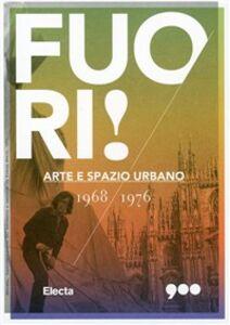 Foto Cover di Fuori! Arte e spazio urbano 1968-1976, Libro di  edito da Mondadori Electa