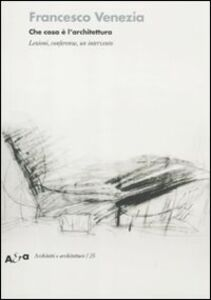 Foto Cover di Che cosa è l'architettura. Lezioni, conferenze e un intervento, Libro di Francesco Venezia, edito da Mondadori Electa