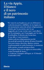 Libro La via Appia, il bianco e il nero di un patrimonio italiano