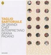 Taglio sartoriale. 28 grandi chef interpretano il Grana Padano
