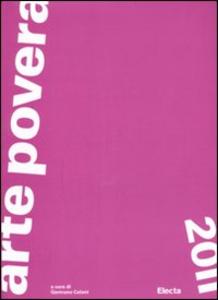Libro Arte povera 2011. Catalogo della mostra (Torino, Roma, Napoli, Bologna, Bari, ottobre 2011-febbraio 2012)