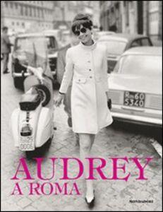 Foto Cover di Audrey a Roma, Libro di  edito da Mondadori Electa