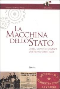 La macchina dello Stato. Leggi, uomini e strutture che hanno fatto l'Italia. Catalogo della mostra (Roma, 22 settembre 2011-16 marzo 2012)