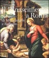 Il Rinascimento a Roma. Nel segno di Michelangelo e Raffaello. Catalogo della mostra (Roma, 25 ottobre 2011-12 febbraio 2012)