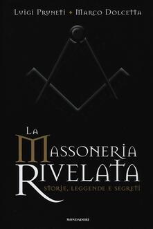La massoneria rivelata. Storie, leggende e segreti - Luigi Pruneti,Marco Dolcetta - copertina