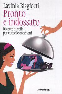 Libro Pronto e indossato. Ricette di stile per tutte le occasioni Lavinia Biagiotti