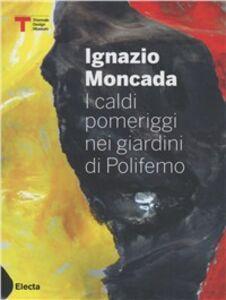 Foto Cover di Ignazio Moncada. I caldi pomeriggi nel giardino di Polifemo. Ediz. italiana e inglese, Libro di  edito da Mondadori Electa
