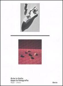 Libro Arte in Italia dopo la fotografia 1850-2000. Catalogo della mostra (Roma, 24 dicembre 2011-4 marzo 2012)