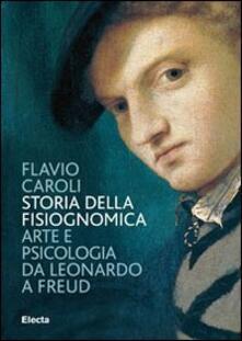 Storia della fisiognomica. Arte e psicologia da Leonardo a Freud - Flavio Caroli - copertina