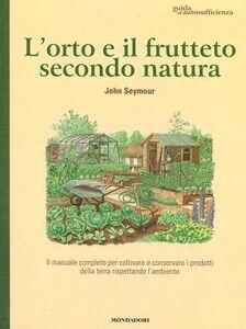 Libro L' orto e il frutteto secondo natura. Guida all'autosufficienza John Seymour