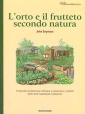 L' orto e il frutteto secondo natura. Guida all'autosufficienza