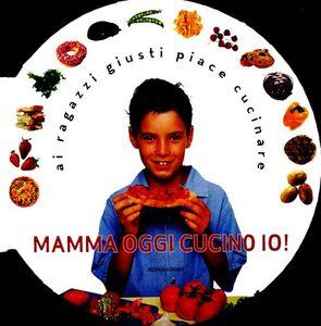 Foto Cover di Mamma oggi cucino io!, Libro di Ting Morris, edito da Mondadori Electa