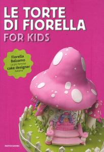 Libro Le torte di Fiorella. For kids Fiorella Balzamo