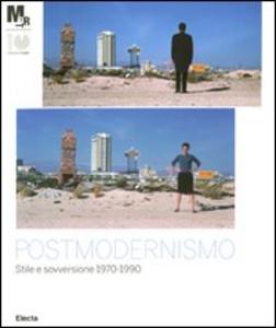 Libro Postmodernismo: stile e sovversione 1970-1990. Catalogo della mostra (Rovereto, 25 febbraio-3 giugno 2012)