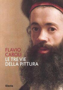 Libro Le tre vie della pittura Flavio Caroli