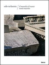 Sulla via Flaminia. Il mausoleo di Marco Nonio Macrino