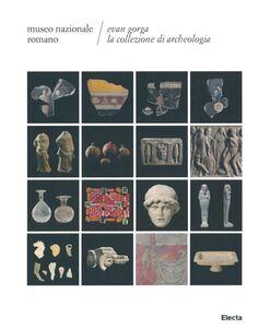 Foto Cover di Evan Gorga la collezione di archeologia. Museo Nazionale Romano, Libro di  edito da Mondadori Electa