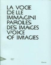 La voce delle immagini-Paroles des images-Voice of images. Catalogo della mostra (Venezia, 30 agosto 2012-13 gennaio 2013). Ediz. italiana, inglese e francese