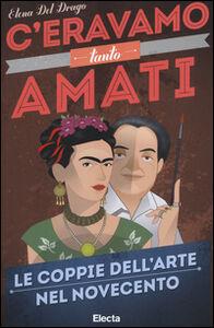 Foto Cover di C'eravamo tanto amati. Le coppie dell'arte nel Novecento, Libro di Elena Del Drago, edito da Mondadori Electa