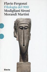 Libro Filologia del '900. Modigliani, Sironi, Morandi, Martini Flavio Fergonzi
