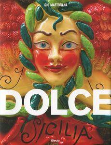 Libro Dolce Sicilia. Ediz. italiana e inglese Giò Martorana , Marco Ghiotto