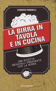 La birra in tavola e in cucina. 100 ricette originali preparate con la birra.pdf