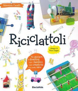 Foto Cover di Riciclattoli, Libro di Valentina Cavalli,Pucci Zagari, edito da Mondadori Electa
