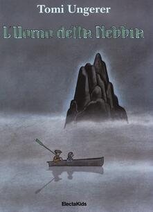 L' uomo della nebbia. Ediz. illustrata - Tomi Ungerer - copertina