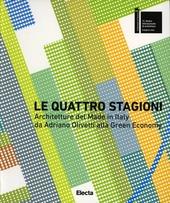 Le quattro stagioni. Architetture del Made in Italy da Adriano Olivetti alla green economy. Ediz. italiana e inglese