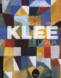 Foto Cover di Paul Klee e l'Italia. Catalogo della mostra (Roma, 9 ottobre 2012-27 gennaio 2013), Libro di  edito da Mondadori Electa
