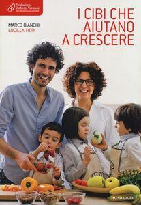 Libro I cibi che aiutano a crescere Marco Bianchi , Lucilla Titta