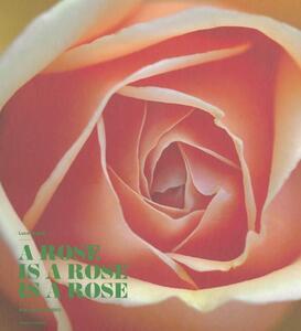 A Rose is a Rose is a Rose. Rose Barni dal 1882. Ediz. italiana e ingl