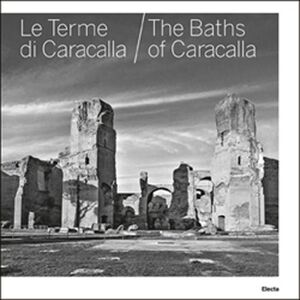 Foto Cover di Le terme di Caracalla-The baths of Caracalla, Libro di Marina Piranomonte, edito da Mondadori Electa