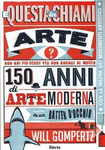 Libro E questa la chiami arte? 150 anni di arte moderna in un batter d'occhio Will Gompertz