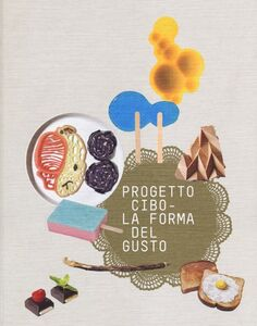 Foto Cover di Progetto CIBO. La forma del gusto. Catalogo della mostra (Trento, Rovereto, 9 febbraio-2 giugno 2013), Libro di  edito da Mondadori Electa