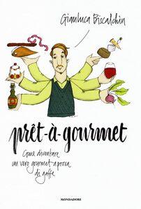Libro Pret-à-gourmet. Come diventare un vero gourmet a prova di gaffe Gianluca Biscalchin