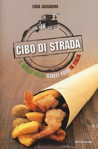 Cibo di strada. Il meglio dello street food in Italia