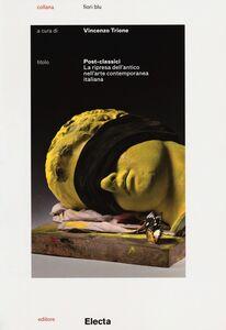 Foto Cover di Post-classici. La ripresa dell'antico nell'arte contemporanea. Catalogo della mostra (Roma, 22 maggio-29 settembre 2013), Libro di  edito da Mondadori Electa
